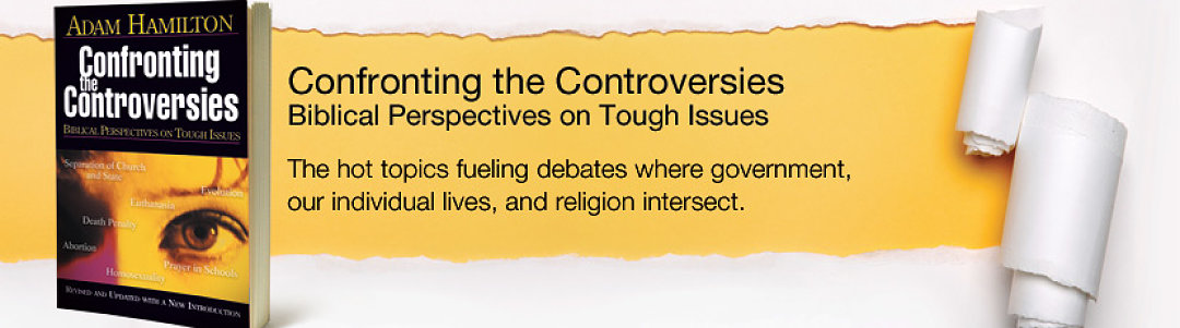 Confronting the Controversies- Biblical Perspective on Tough Issues
