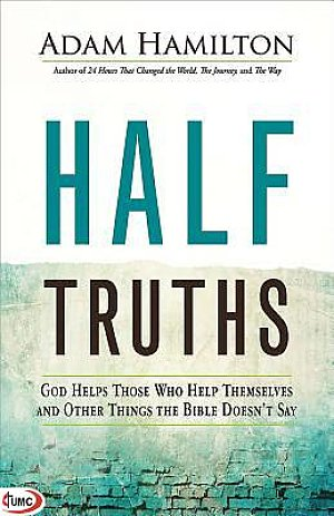Half Truths- God Helps Those Who Help Themselves and Other Things the Bible Doesn