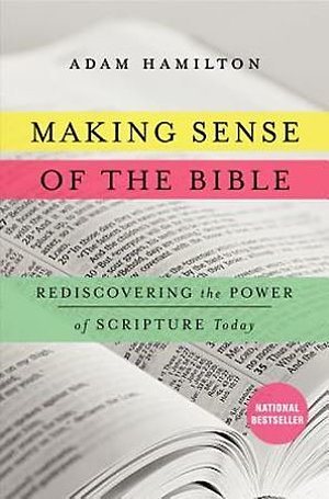 Making Sense of the Bible- Rediscovering the Power of Scripture Today