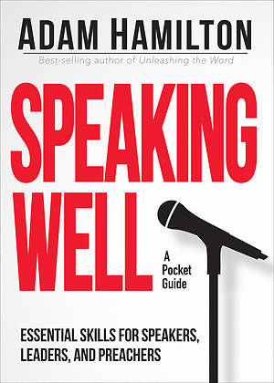 Speaking Well- Essential Skills for Speakers, Leaders, and Preachers