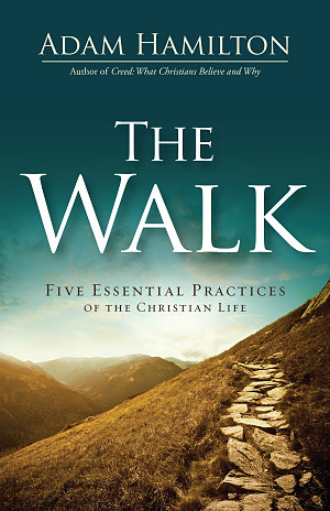 The Walk- Five Essential Practices of the Christian Life